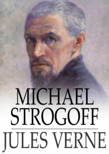 Michael Strogoff : The Courier of the Czar, EPUB eBook