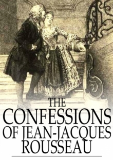 The Confessions of Jean-Jacques Rousseau : Complete, EPUB eBook