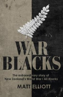 War Blacks : The Extraordinary Story of New Zealand's WWI All Blacks, Paperback Book