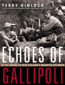 Echoes of Gallipoli : In the Words of New Zealand's Mounted Riflemen, Paperback Book