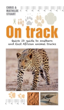 On Track : Quick ID guide to southern and East African animal tracks, PDF eBook