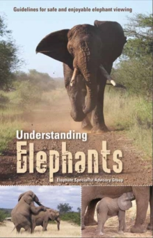 Understanding elephants : Guidelines for safe and enjoyable elephant viewing, Paperback Book