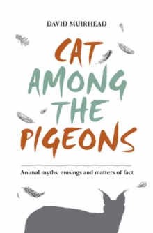 Cat Among the Pigeons : Animal myths, musings and matters of fact, Paperback / softback Book