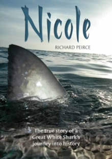 Nicole : The true story of a Great White Shark's journey into history, Paperback Book