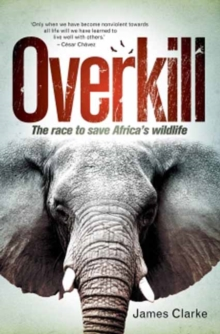 Overkill : The race to save Africa's wildlife, Paperback Book