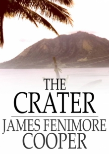 The Crater : Or, Vulcan's Peak - A Tale of the Pacific, EPUB eBook