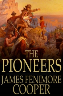 The Pioneers : Or, The Sources of the Susquehanna, PDF eBook