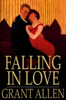 Falling in Love : With Other Essays on More Exact Branches of Science, PDF eBook