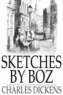 Sketches by Boz : Illustrative of Everyday Life and Everyday People, PDF eBook