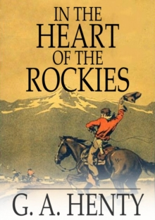 In the Heart of the Rockies : A Story of Adventure in Colorado, PDF eBook