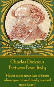 "Pictures From Italy, By Charles Dickens : ""Never close your lips to those whom you have already opened your heart."", EPUB eBook"