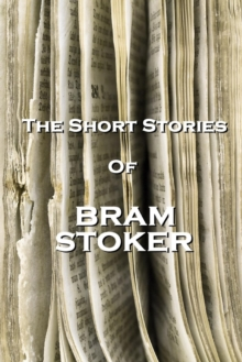 "The Short Stories Of Bram Stoker - Volume 1 : ""There are mysteries which men can only guess at, which age by age they may solve only in part."", EPUB eBook"