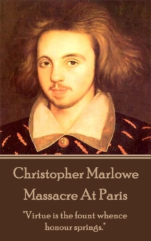 "Christopher Marlowe - Massacre At Paris : ""Virtue is the fount whence honour springs."", EPUB eBook"