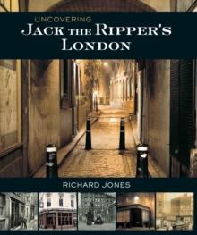 Uncovering Jack the Ripper's London, Paperback Book