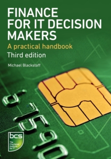 Finance for IT Decision Makers : A Practical Handbook, Paperback Book