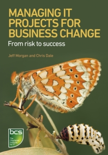 Managing IT Projects for Business Change : From Risk to Success, Paperback Book