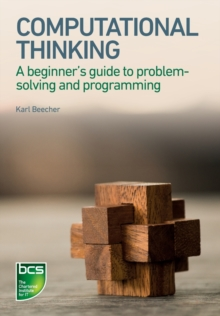 Computational Thinking : A beginner's guide to problem-solving and programming, Paperback / softback Book