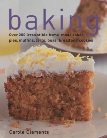 Baking : Over 200 Irresistible Home-made Cakes, Pies, Muffins, Tarts, Buns, Bread and Cookies, Paperback Book