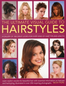 The Ultimate Visual Guide to Hairstyles : A Gallery of 160 Great Looks for Every Kind of Hair Type and Length with Essential Information on Haircare and Hairstyling, Illustrated in Over 290 Phtographs, Paperback Book