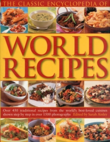 The Classic Encyclopedia of Worlds Recipes : Over 350 Traditional Recipes from the World's Best-loved Cuisines Shown Step by Step in Over 1500 Photographs, Paperback Book