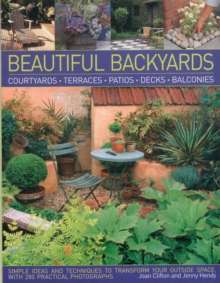 Beautiful Backyards & Patios : Courtyards, Terraces, Patios, Decks, Balconies : Simple Ideas and Techniques to Transform Your Outside Space, with 280 Practical Photographs, Paperback Book