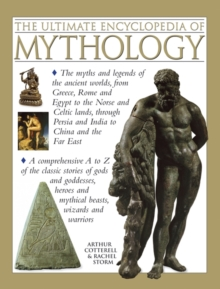 The Ultimate Encyclopedia of Mythology : the Myths and Legends of the Ancient Worlds, from Greece, Rome and Egypt to the Norse and Celtic Lands, Through Persia and India to China and the Far East, Paperback Book