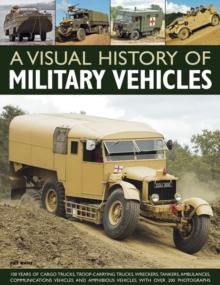 An Illustrated History of Military Vehicles : 100 Years of Cargo Trucks, Troop-carrying Trucks, Wreckers, Tankers, Ambulances, Communications Vehicles and Amphibious Vehicles, with Over 200 Photograph, Paperback Book