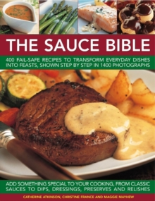 The Sauce Bible : 400 Fail-safe Recipes to Transform Everyday Dishes into Feasts, Shown in Step by Step in 1400 Photographs, Paperback Book