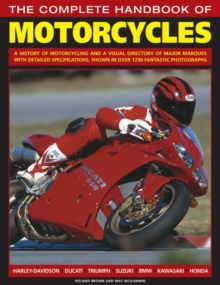 The Complete Handbook of Motorcycles : A History of Motorcycling and a Visual Directory of Major Marques with Detailed Specifications, Shown in Over 1250 Fantastic Photographs, Paperback Book
