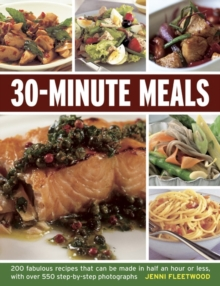 30-minute Meals : 200 Fabulous Recipes That Can be Made in Half an Hour or Less, with Over 550 Step-by-step Photographs, Paperback / softback Book