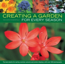 Creating a Garden for Every Season : the Best Plants for Spring, Summer, Autumn and Winter Displays, with Over 300 Photographs, Paperback Book