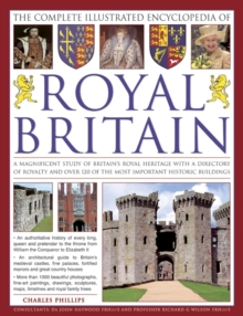 The Illustrated Encyclopedia of Royal Britain : A Magnificent Study of Britain's Royal Heritage with a Directory of Royalty and Over 120 of the Most Important Historic Buildings, Paperback / softback Book