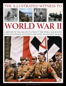The Illustrated Witness to World War II : A History of the Greatest Conflict the World Has Known with Eyewitness Accounts and Over 380 Archive Images, Paperback / softback Book