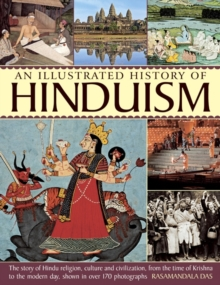 A History of Hinduism : The Story of Hindu Religion, Culture and Civilization, from the Time of Krishna to the Modern Day, Shown in Over 170 Photographs, Paperback Book