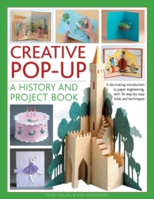Creative Pop-up: A History and Project Book : A Fascinating Introduction to Paper Engineering, with 50 Step-by-step Folds and Projects, Paperback Book