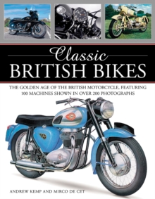Classic British Bikes : The Golden Age of the British Motorcycles, Featuring 100 Machines Shown in Over 200 Photographs, Paperback Book