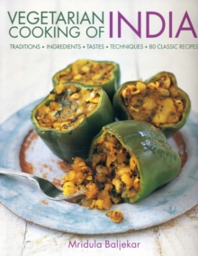 Vegetarian Cooking of India : Traditions - Ingredients - Tastes - Techniques - 80 Classic Recipes, Paperback / softback Book
