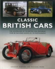 Classic British Cars : The Golden Age of the British Car, Featuring Over 80 Machines Shown in 170 Photographs, Paperback Book