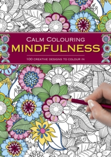 Calm Colouring: Mindfulness : 100 Creative Designs to Colour in, Spiral bound Book