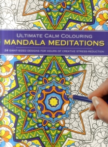 Ultimate Calm Colouring Mandala Meditations : 24 Giant-Sized Designs for Hours of Creative Stress Reduction, Paperback Book