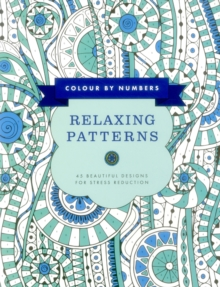 Colour by Numbers: Relaxing Patterns : 45 Beautiful Designs for Stress Reduction, Paperback / softback Book