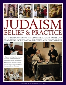 Judaism: Belief & Practice : An Introduction to the Jewish Religion, Faith and Traditions, Including 300 Paintings and Photographs, Paperback / softback Book