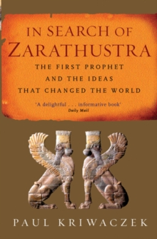 In Search Of Zarathustra : The First Prophet and the Ideas that Changed the World, EPUB eBook