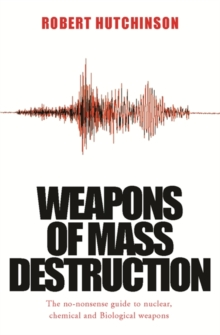 Weapons of Mass Destruction : The no-nonsense guide to nuclear, chemical and biological weapons today, EPUB eBook