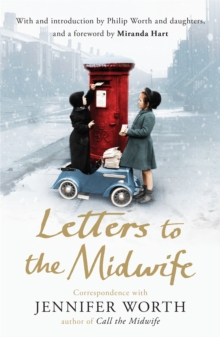 Letters to the Midwife : Correspondence with Jennifer Worth, the Author of Call the Midwife, Paperback Book