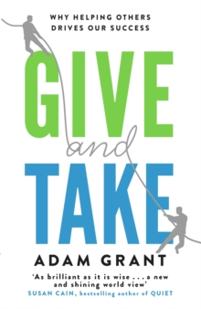 Give and Take : Why Helping Others Drives Our Success, Paperback / softback Book