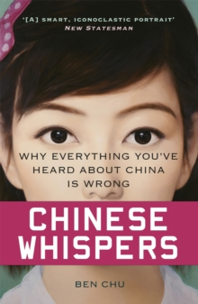 Chinese Whispers : Why Everything You've Heard About China is Wrong, Paperback Book