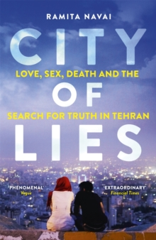 City of Lies : Love, Sex, Death and  the Search for Truth in Tehran, Paperback Book