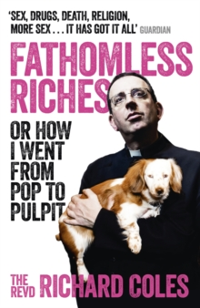 Fathomless Riches : Or How I Went From Pop to Pulpit, Paperback / softback Book