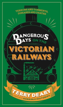 Dangerous Days on the Victorian Railways : Feuds, Frauds, Robberies and Riots, Paperback / softback Book